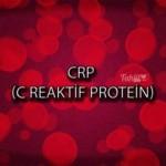 C-Reaktif Protein (CRP) Nedir? CRP Ne Zaman Ölçülür, CRP Değerleri