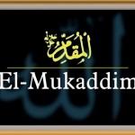 Allah'ın Mukaddim (El-Mukaddim) İsminin Anlamı